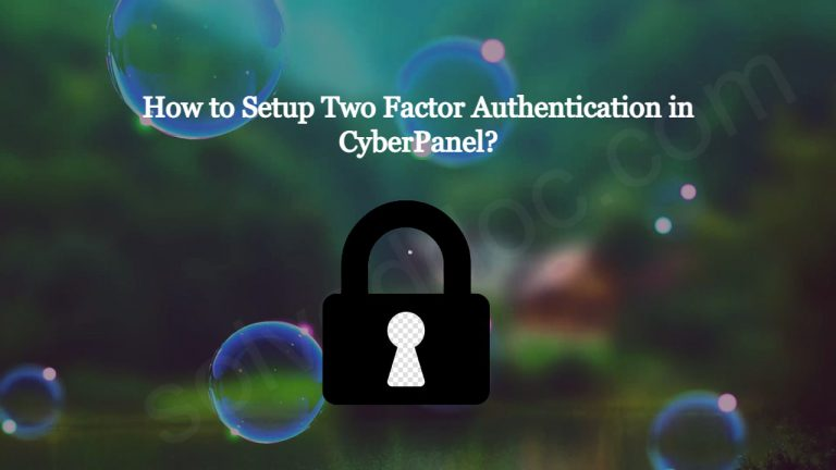 Read more about the article How to Setup Two Factor Authentication in CyberPanel?