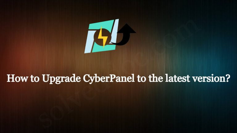 Read more about the article How to Upgrade CyberPanel to the latest version?