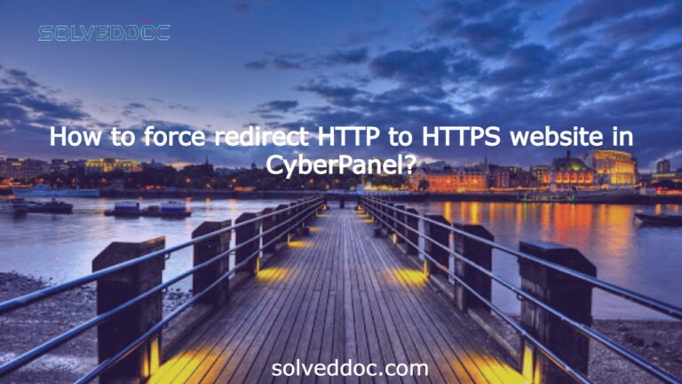 Read more about the article How to force redirect HTTP to HTTPS website in CyberPanel?